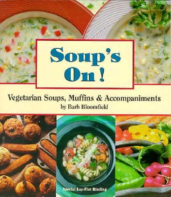 Soups On!: Vegetarian Soups, Muffins and Accompaniments - Bloomfield, Barb, and Robinson, Nancy