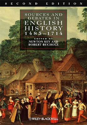 Sources and Debates in English History: 1485-1714 - Key, Newton (Editor), and Bucholz, Robert (Editor)