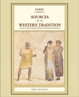 Sources of the Western Tradition: Volume 1: From Ancient Times to the Enlightenment, Brief Edition - Perry, Marvin