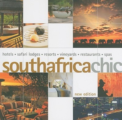 South Africa Chic: Hotels - Safari Lodges - Resorts - Vineyards - Restaurants - Spas - Farrell, Simon, Qc, and Balasingamchow, Yu-Mei, and Lee, Melanie