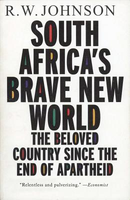 South Africa's Brave New World: The Beloved Country Since the End of Apartheid - Johnson, R W