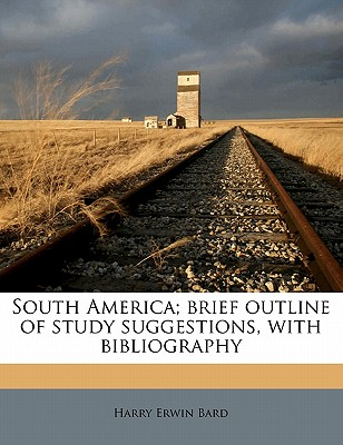 South America; Brief Outline of Study Suggestions, with Bibliography - Bard, Harry Erwin
