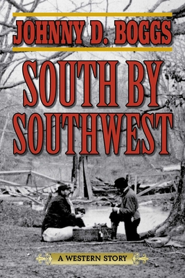South by Southwest: A Western Story - Boggs, Johnny D