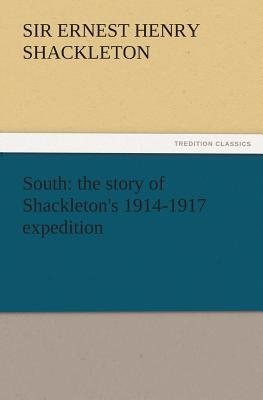 South: The Story of Shackleton's 1914-1917 Expedition - Shackleton, Ernest Henry, Sir
