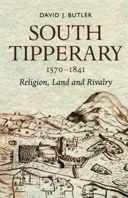 South Tipperary 1570-1841: Religion, Land and Rivalry - Butler, David, (Se