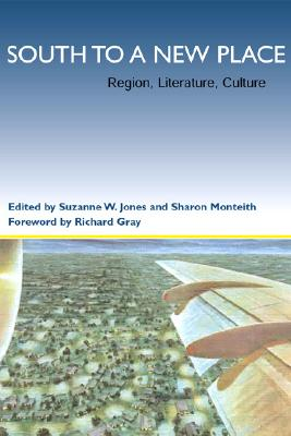 South to a New Place: Region, Literature, Culture - Jones, Suzanne W, Professor (Editor), and Monteith, Sharon, Professor (Editor), and Gray, Richard J (Foreword by)