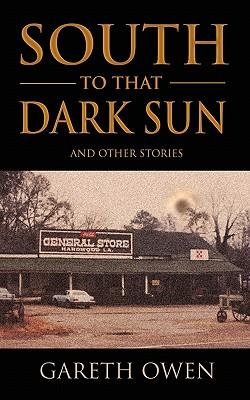 South to That Dark Sun - Owen, Gareth