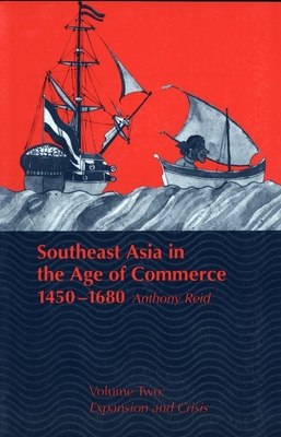 Southeast Asia in the Age of Commerce, 1450-1680: Volume 2, Expansion and Crisis - Reid, Anthony