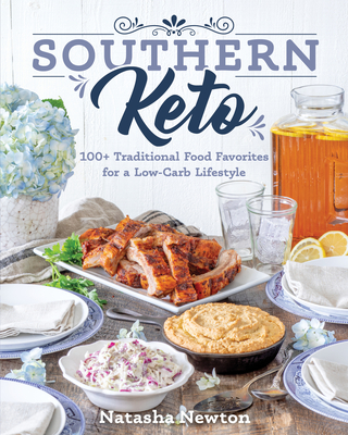 Southern Keto: 100+ Traditional Food Favorites for a Low-Carb Lifestyle - Newton, Natasha