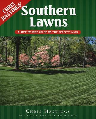 Southern Lawns: A Step-By-Step Guide to the Perfect Lawn - Hastings, Chris, Chef