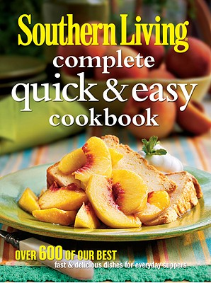 Southern Living Complete Quick & Easy Cookbook - Ray, Susan Hernandez (Editor)