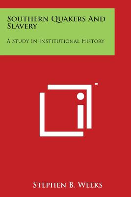 Southern Quakers and Slavery: A Study in Institutional History - Weeks, Stephen B