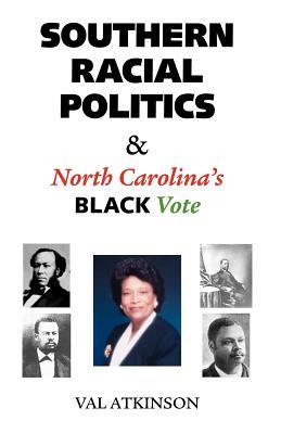 Southern Racial Politics & North Carolina's Black Vote - Atkinson, Val