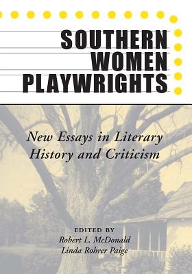 Southern Women Playwrights: New Essays in Literary History and Criticism - McDonald, Robert L (Editor)