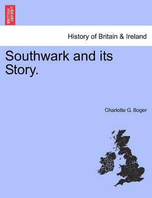 Southwark and Its Story. - Boger, Charlotte G