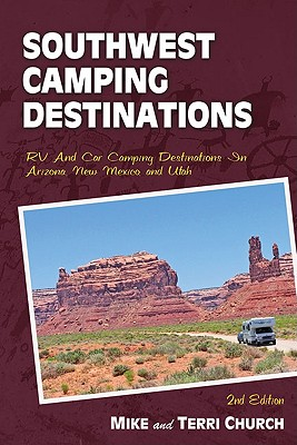 Southwest Camping Destinations: RV and Car Camping Destinations in Arizona, New Mexico, and Utah - Church, Mike, and Church, Terri