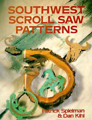 Southwest Scroll Saw Patterns - Spielman, Patrick, and Kihl, Dan