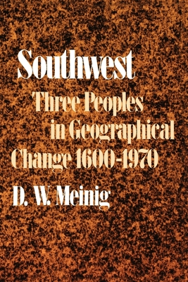 Southwest: Three Peoples in Geographical Change, 1600-1970 - Meinig, D. W.