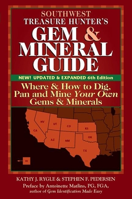 Southwest Treasure Hunter's Gem and Mineral Guide (6th Edition): Where and How to Dig, Pan and Mine Your Own Gems and Minerals - Rygle, Kathy J, and Pederson, Stephen F, and Matlins, Antoinette (Preface by)