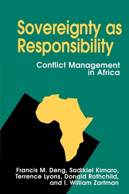 Sovereignty as Responsibility: Conflict Management in Africa - Deng, Francis M, and Kimaro, Sadikiel, and Lyons, Terrence