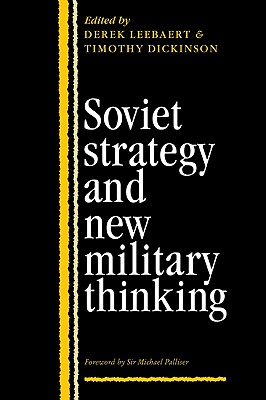 Soviet Strategy and the New Military Thinking - Leebaert, Derek (Editor), and Dickinson, Timothy (Editor)