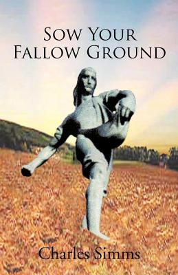 Sow Your Fallow Ground - Simms, Charles