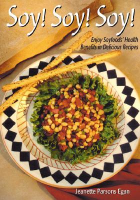 Soy! Soy! Soy!: Enjoy Soyfoods' Benefits in Delicious Recipes - Egan, Sean