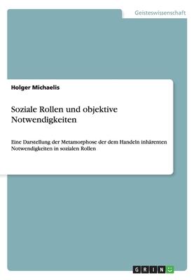 Soziale Rollen Und Objektive Notwendigkeiten - Michaelis, Holger
