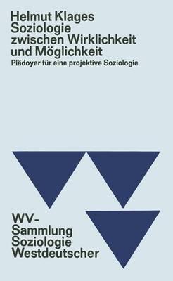Soziologie Zwischen Wirklichkeit Und Moglichkeit: Pladoyer Fur Eine Projektive Soziologie - Klages, Helmut