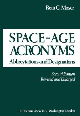Space-Age Acronyms: Abbreviations and Designations - Moser, Reta C