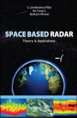 Space Based Radar: Theory & Applications - Pillai, S Unnikrishna, and Li, Ke Yong, and Himed, Braham