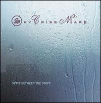 Space Between the Drops - Sky Cries Mary