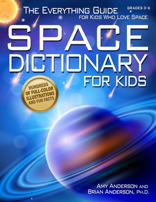 Space Dictionary for Kids: The Everything Guide for Kids Who Love Space - Anderson, Amy, and Anderson, Brian