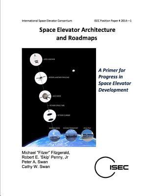 Space Elevator Architecture and Roadmaps - Fitzgerald, Michael Fitzer