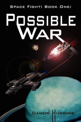 Space Fight: Book One: Possible War - Hudgins, Damon
