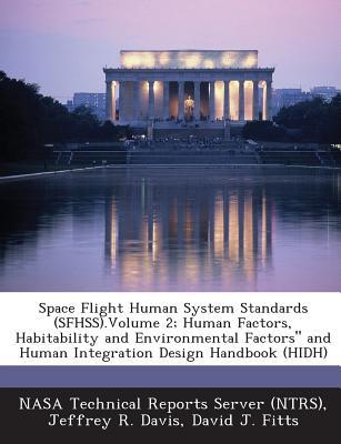Space Flight Human System Standards (Sfhss).Volume 2; Human Factors, Habitability and Environmental Factors and Human Integration Design Handbook (Hi - Davis, Jeffrey R, MD, MS, and Fitts, David J, and Nasa Technical Reports Server (Ntrs) (Creator)