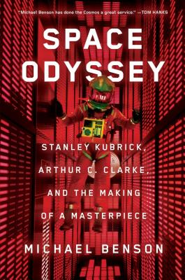 Space Odyssey: Stanley Kubrick, Arthur C. Clarke, and the Making of a Masterpiece - Benson, Michael