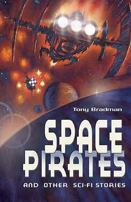 Space Pirates and Other Sci-fi Stories - Bradman, Tony