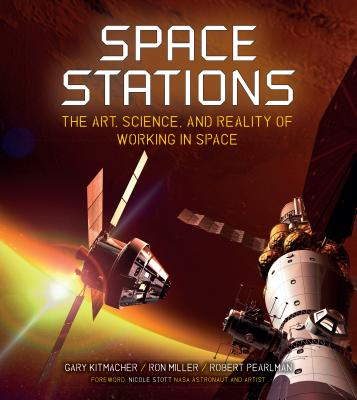 Space Stations: The Art, Science, and Reality of Working in Space - Kitmacher, Gary, and Miller, Ron, and Pearlman, Robert