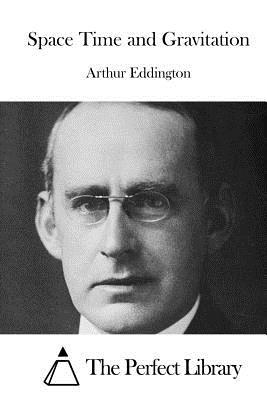 Space Time and Gravitation - Eddington, Arthur, Sir