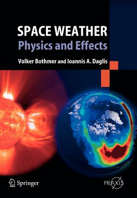 Space Weather: Physics and Effects - Bothmer, Volker, and Daglis, Ioannis A, Professor