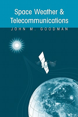 Space Weather & Telecommunications - Goodman, John M.
