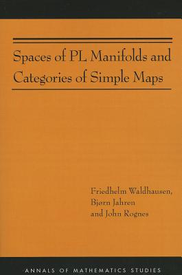 Spaces of PL Manifolds and Categories of Simple Maps (AM-186) - Waldhausen, Friedhelm, and Jahren, Bjorn, and Rognes, John