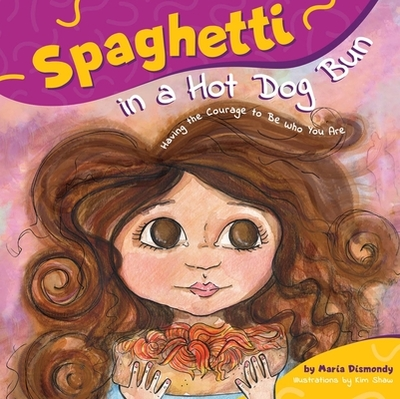 Spaghetti in a Hot Dog Bun: Having the Courage to Be Who You Are - Dismondy, Maria, and Hiatt, Kathy (Editor)