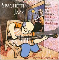 Spaghetti Jazz: Live in Buenos Aires - Enzo Rocco