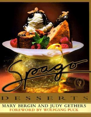 Spago Desserts - Bergin, Mary, and Gethers, Judith, and Puck, Wolfgang (Introduction by)