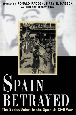 Spain Betrayed - Radosh, Ronald, Professor
