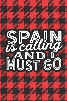 Spain Is Calling And I Must Go: A Blank Lined Journal for Sightseers Or Travelers Who Love This Country. Makes a Great Travel Souvenir. - Fisher, Misty