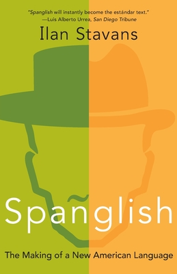 Spanglish: The Making of a New American Language - Stavans, Ilan, PhD