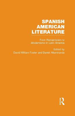 Spanish American Literature: From Romanticism to Modernism in Latin America v. 3: A Collection of Essays - Foster, David William (Editor), and Altamiranda, Daniel (Editor)